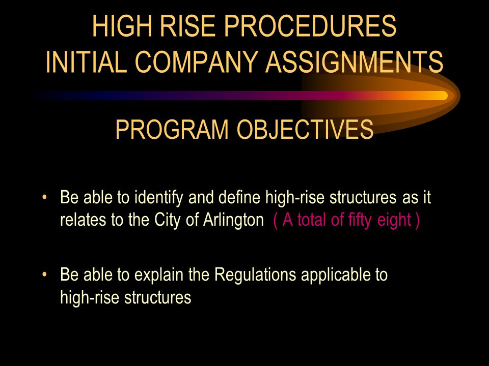HIGH RISE PROCEDURES INITIAL COMPANY ASSIGNMENTS PROGRAM OBJECTIVES Be able to identify and define high-rise structures as it relates to the City of A