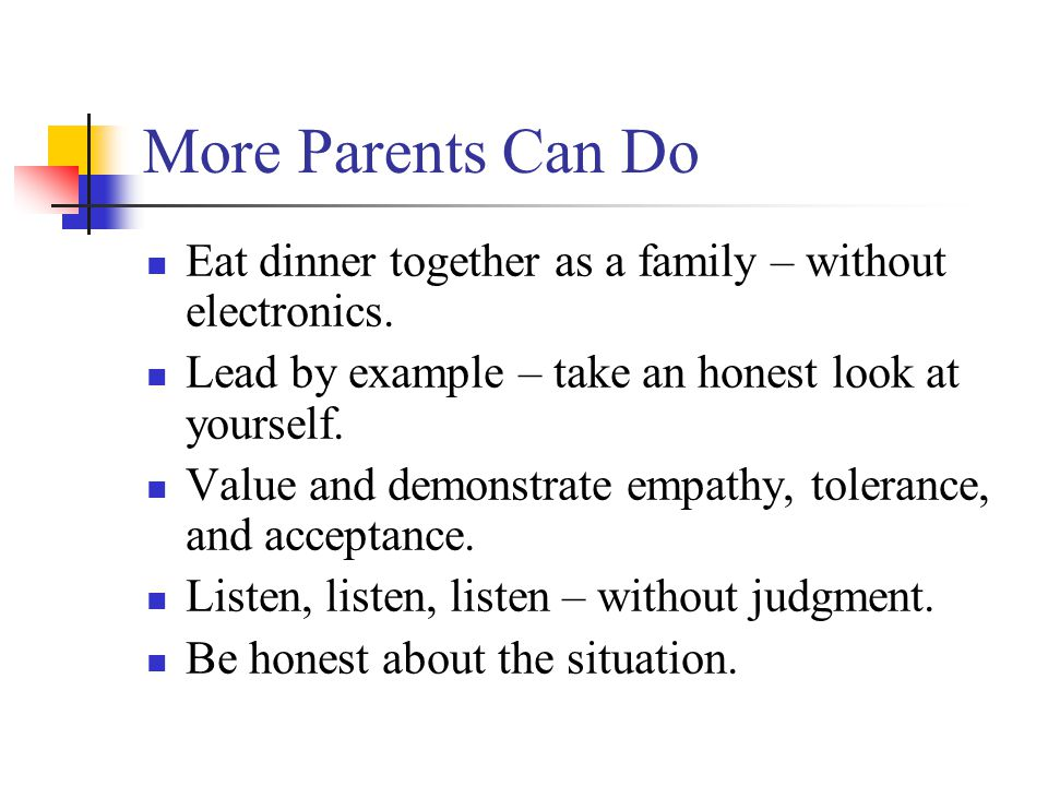More Parents Can Do Eat dinner together as a family – without electronics.