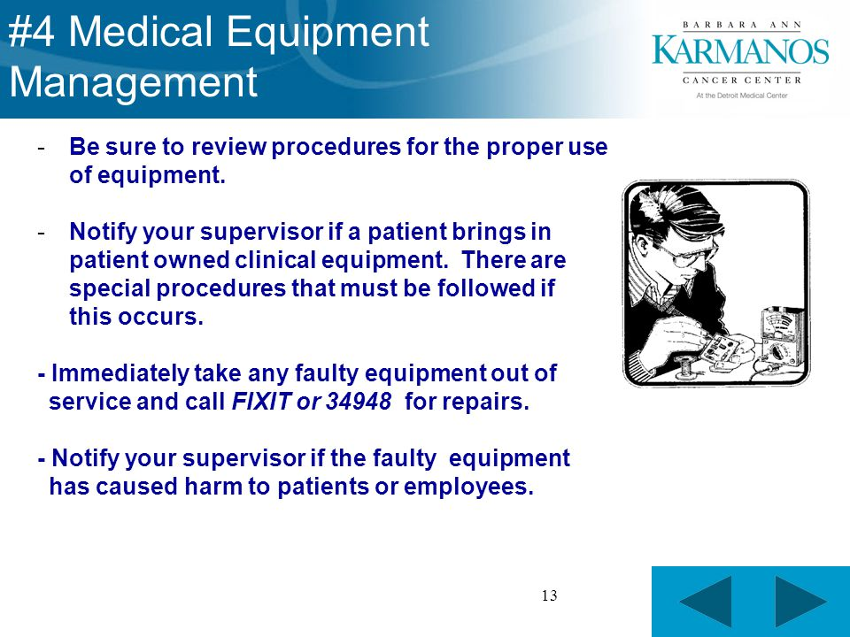 13 -Be sure to review procedures for the proper use of equipment.
