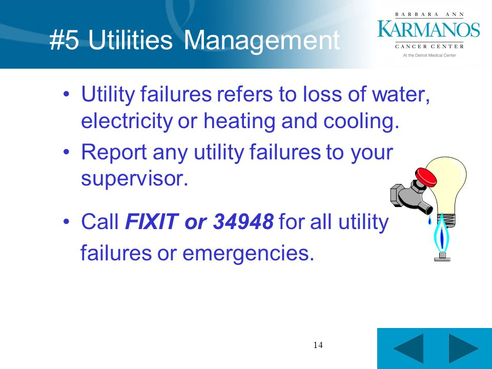 14 #5 Utilities Management Utility failures refers to loss of water, electricity or heating and cooling.