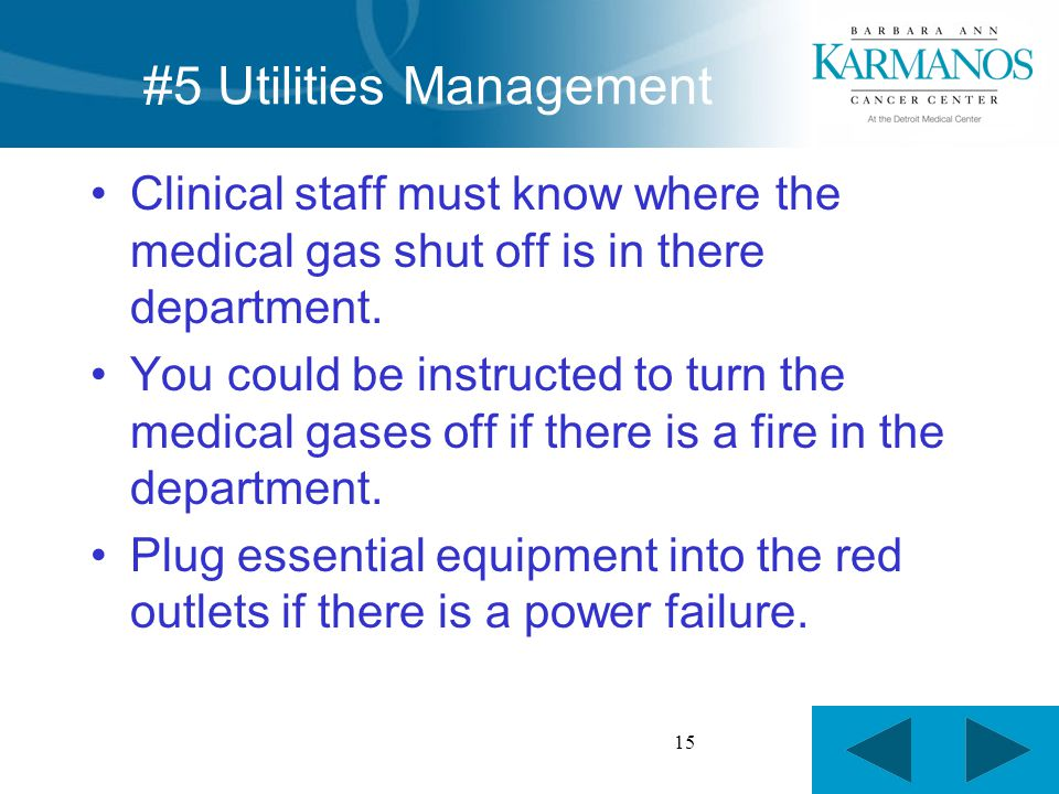 15 Clinical staff must know where the medical gas shut off is in there department.