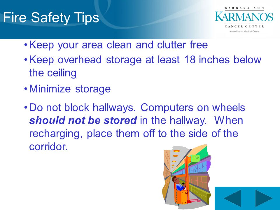 18 Keep your area clean and clutter free Keep overhead storage at least 18 inches below the ceiling Minimize storage Do not block hallways.