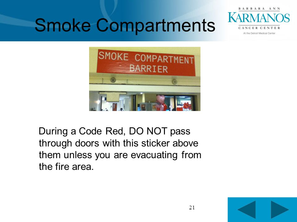 21 Smoke Compartments During a Code Red, DO NOT pass through doors with this sticker above them unless you are evacuating from the fire area.