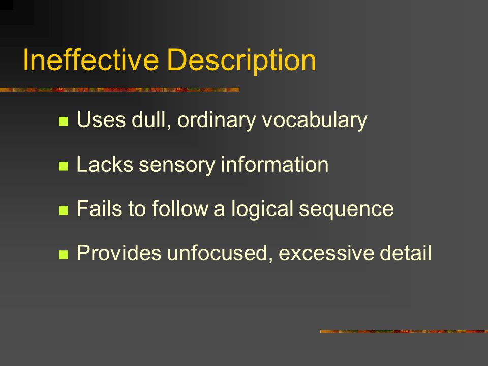 Effective Descriptions 1.Have accurate nouns, verbs, and modifiers 2.