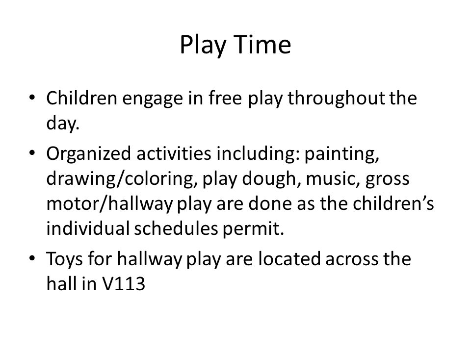 Play Time Children engage in free play throughout the day.