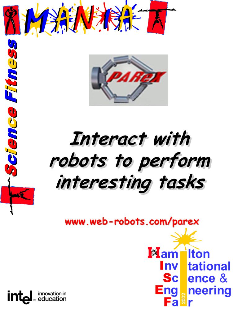 Science FitnessScience Fitness Science FitnessScience Fitness am lton I nv tational ScSc ence & E ng neering FaFa r 2002 Interact with robots to perform interesting tasks Interact with robots to perform interesting tasks www.web-robots.com/parex