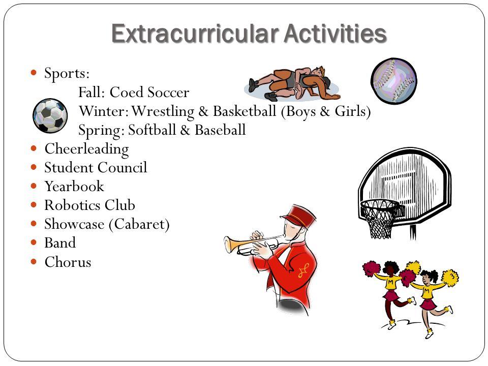 Extracurricular Activities Sports: Fall: Coed Soccer Winter: Wrestling & Basketball (Boys & Girls) Spring: Softball & Baseball Cheerleading Student Council Yearbook Robotics Club Showcase (Cabaret) Band Chorus