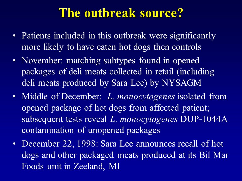 The outbreak source? Patients included in this outbreak were significantly more likely to have eaten hot dogs then controls November: matching subtype