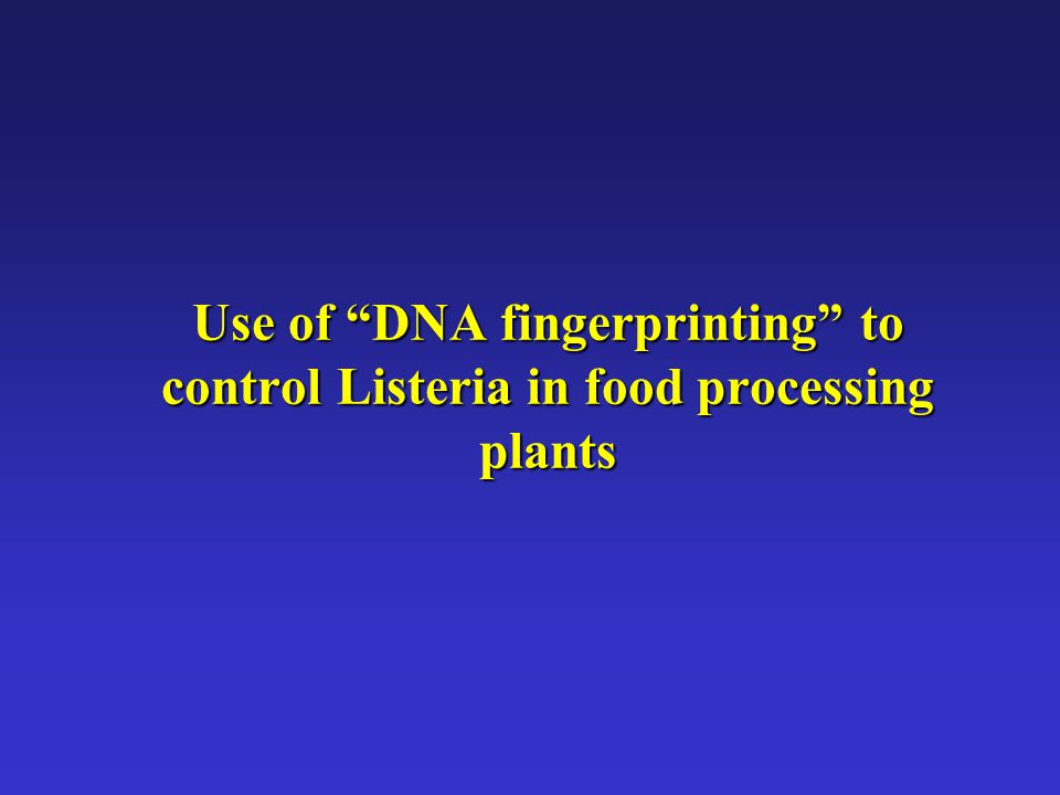 """Use of """"DNA fingerprinting"""" to control Listeria in food processing plants"""