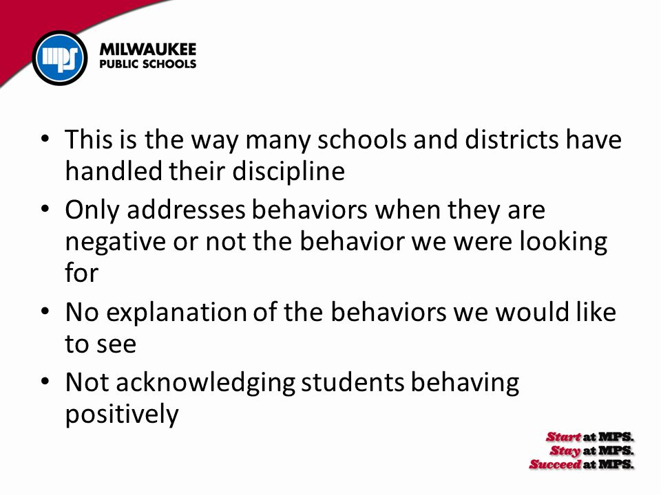 This is the way many schools and districts have handled their discipline Only addresses behaviors when they are negative or not the behavior we were l