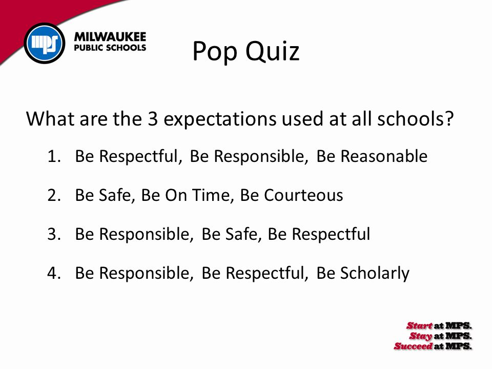 Pop Quiz What are the 3 expectations used at all schools.