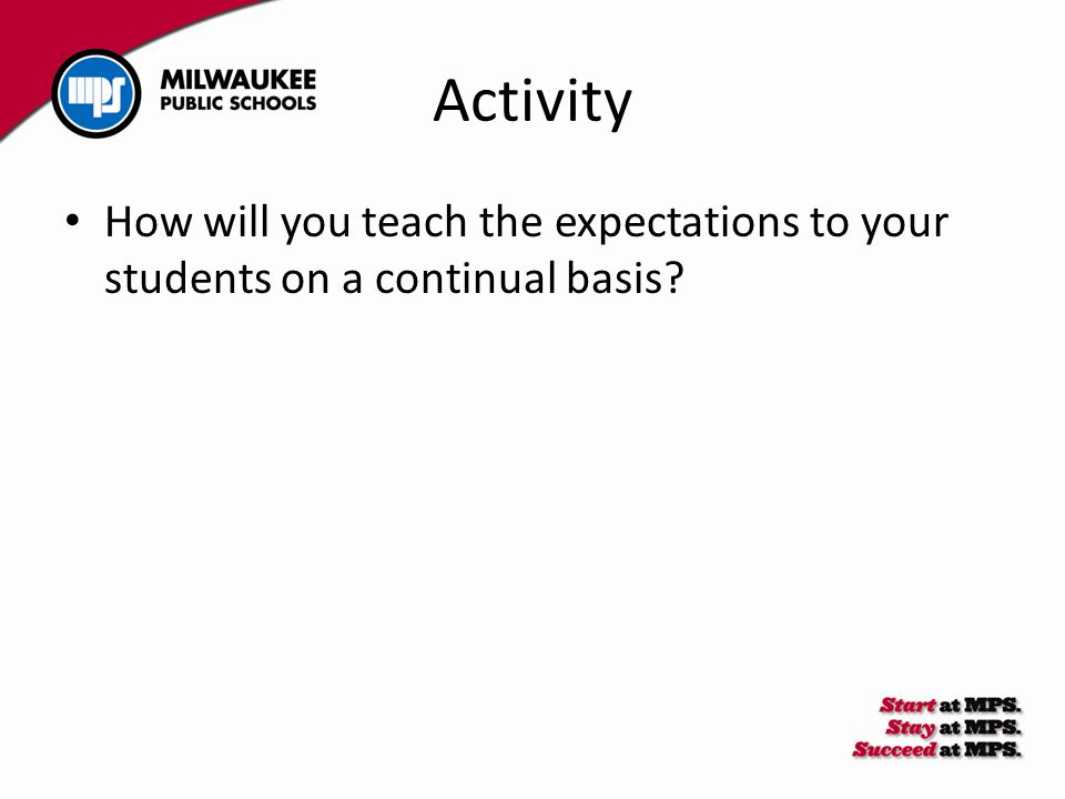 Activity How will you teach the expectations to your students on a continual basis