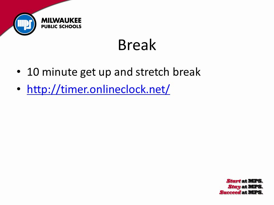 Break 10 minute get up and stretch break http://timer.onlineclock.net/