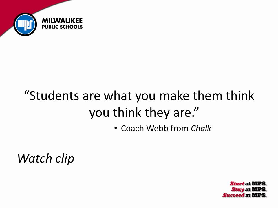 """""""Students are what you make them think you think they are."""" Coach Webb from Chalk Watch clip"""