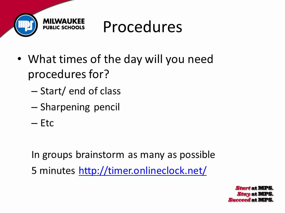 Procedures What times of the day will you need procedures for.