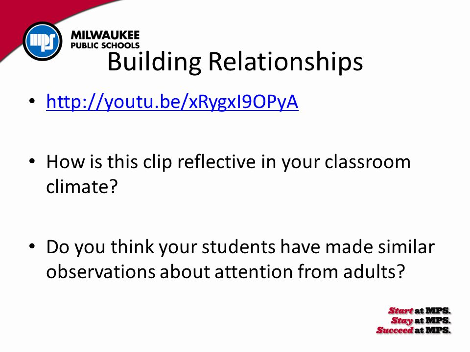 Building Relationships http://youtu.be/xRygxI9OPyA How is this clip reflective in your classroom climate? Do you think your students have made similar