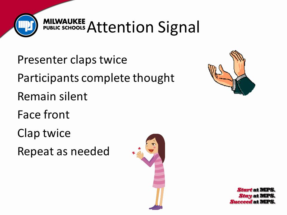 Attention Signal Presenter claps twice Participants complete thought Remain silent Face front Clap twice Repeat as needed