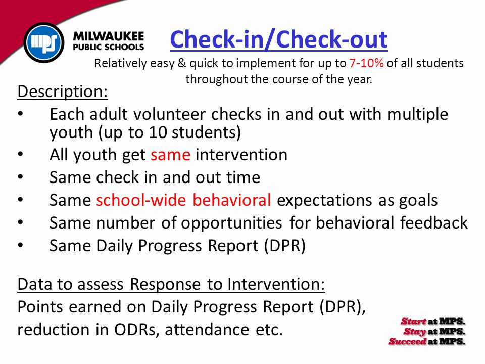 Check-in/Check-out Relatively easy & quick to implement for up to 7-10% of all students throughout the course of the year. Description: Each adult vol