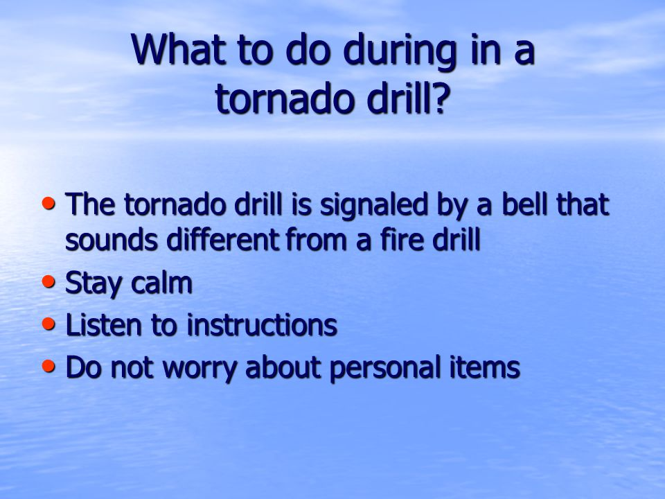 What to do during in a tornado drill.