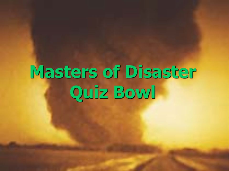 Masters of Disaster Quiz Bowl