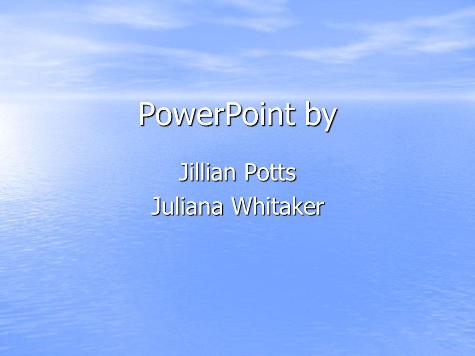 PowerPoint by Jillian Potts Juliana Whitaker