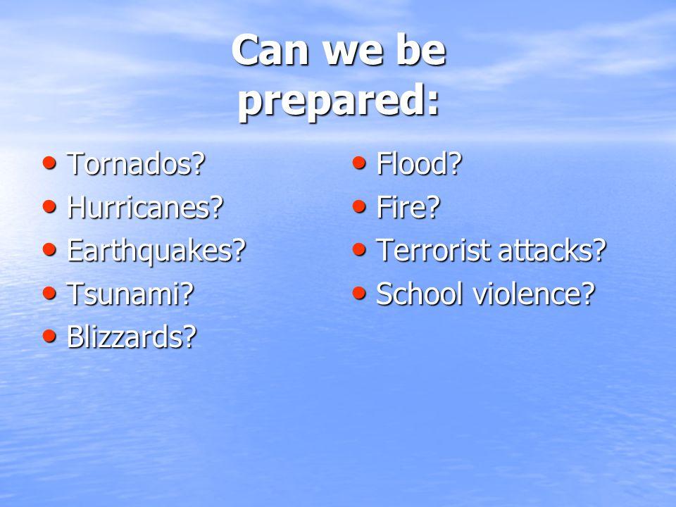 Can we be prepared: Tornados. Tornados. Hurricanes.
