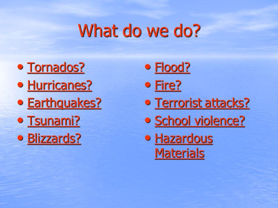 What do we do. Tornados. Tornados. Tornados. Hurricanes.