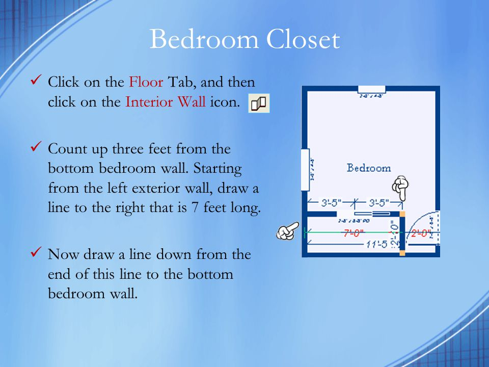 Bedroom Closet Click on the Floor Tab, and then click on the Interior Wall icon.