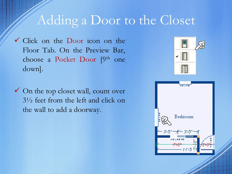 Adding a Door to the Closet Click on the Door icon on the Floor Tab.