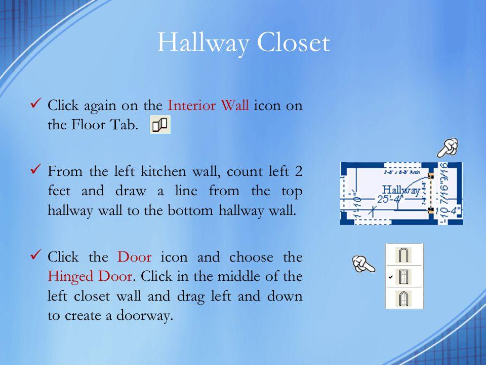 Hallway Closet Click again on the Interior Wall icon on the Floor Tab.