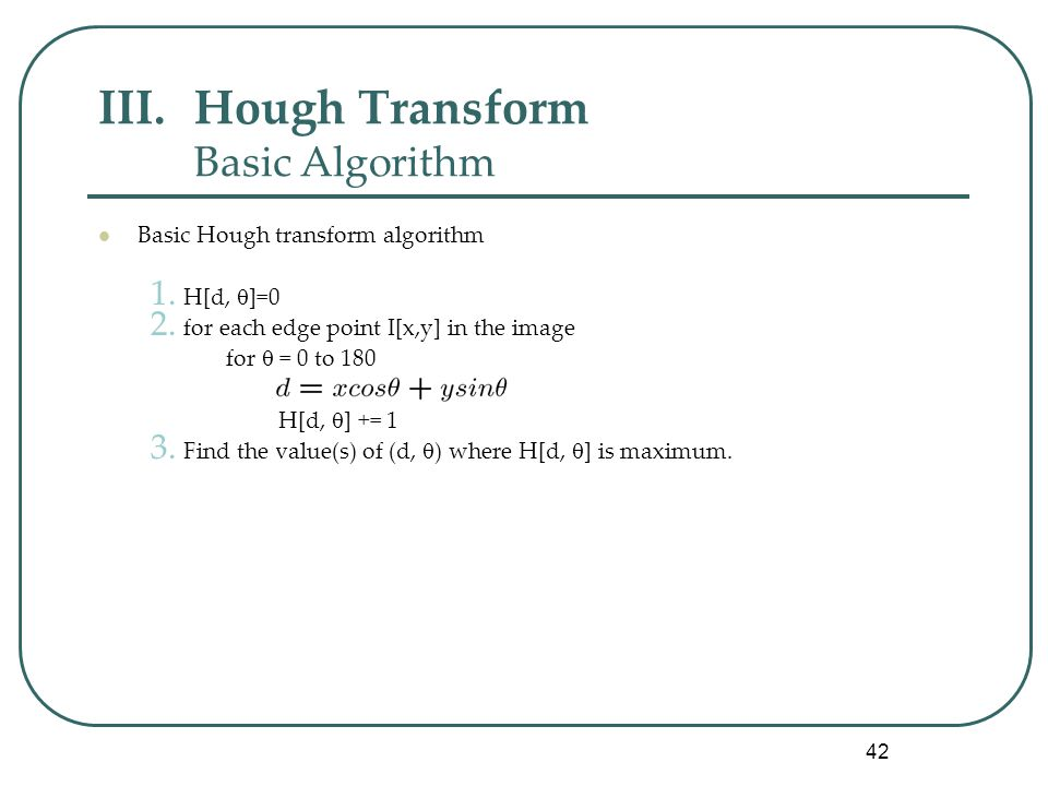 42 III.Hough Transform Basic Algorithm Basic Hough transform algorithm 1.