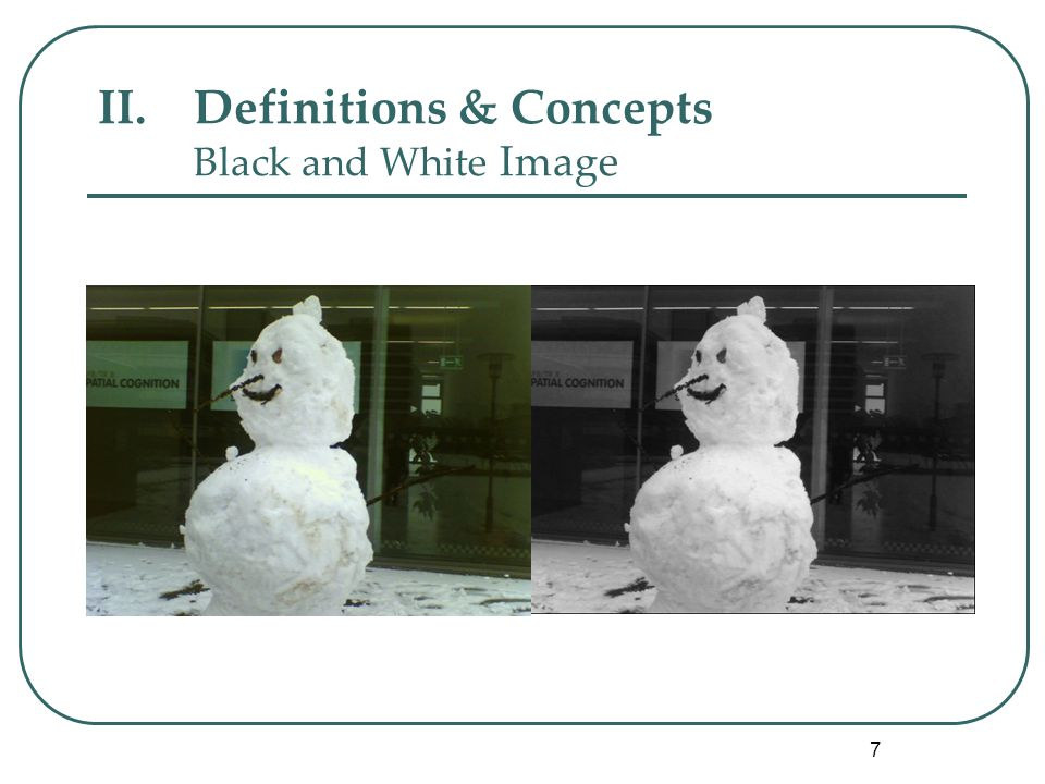 7 II.Definitions & Concepts Black and White Image