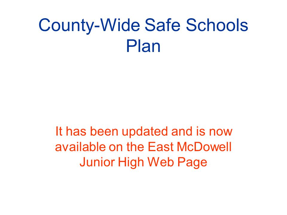 County-Wide Safe Schools Plan It has been updated and is now available on the East McDowell Junior High Web Page