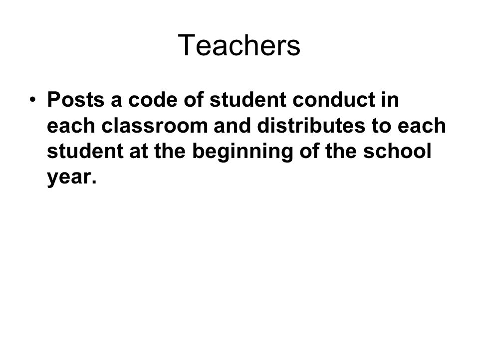Teachers Posts a code of student conduct in each classroom and distributes to each student at the beginning of the school year.