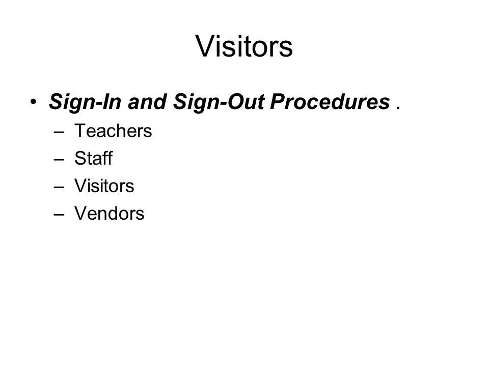 Visitors Sign-In and Sign-Out Procedures. – Teachers – Staff – Visitors – Vendors
