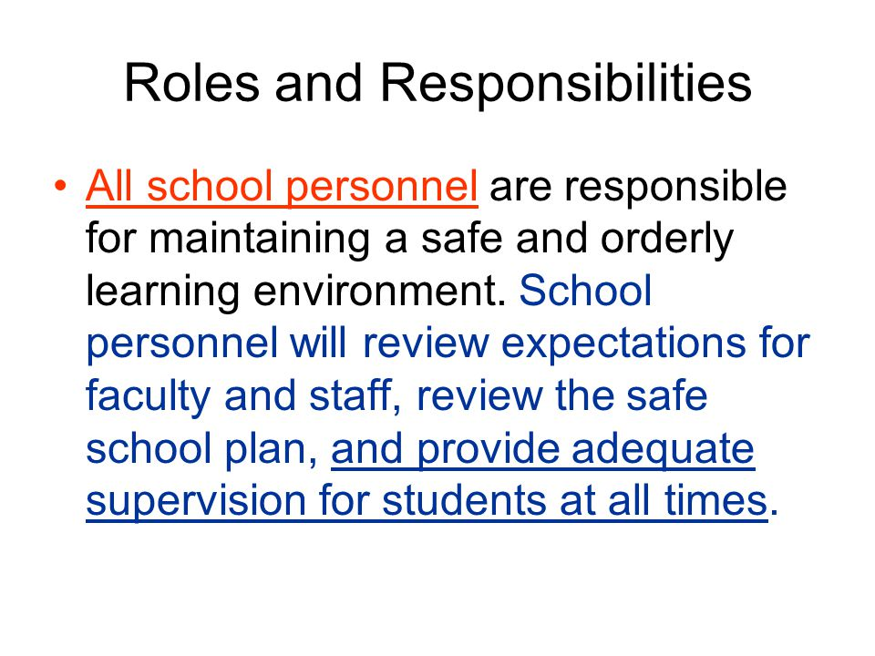 Roles and Responsibilities All school personnel are responsible for maintaining a safe and orderly learning environment. School personnel will review