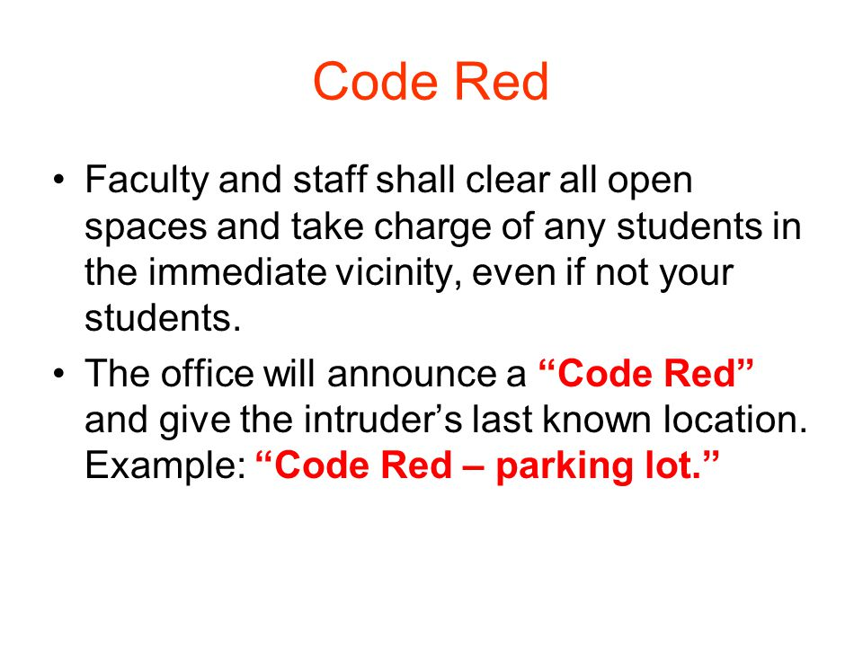 Code Red Faculty and staff shall clear all open spaces and take charge of any students in the immediate vicinity, even if not your students. The offic
