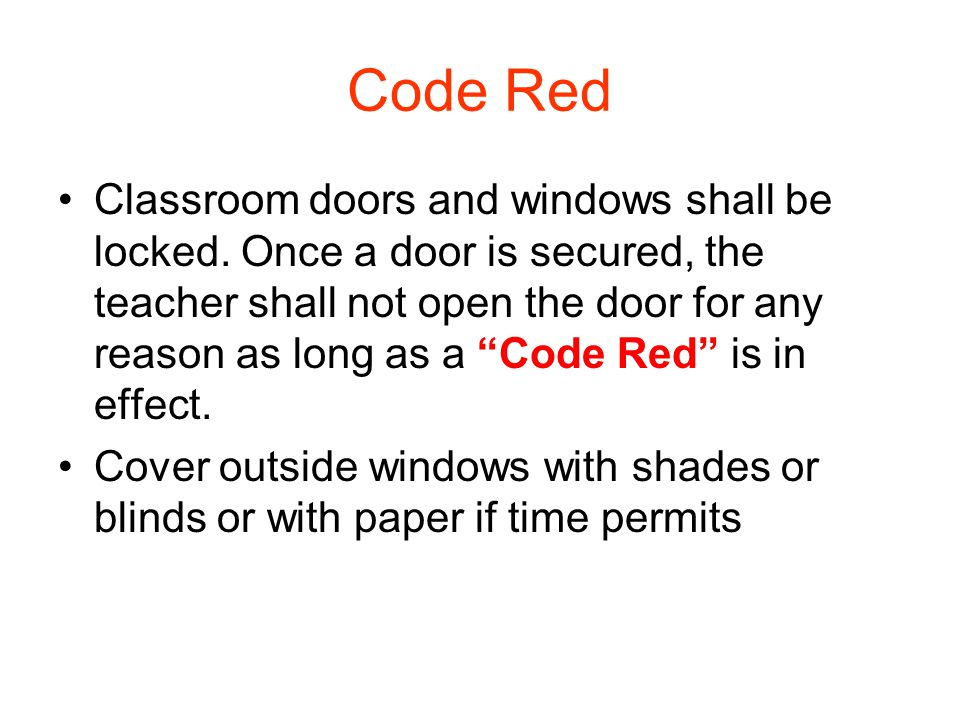 "Code Red Classroom doors and windows shall be locked. Once a door is secured, the teacher shall not open the door for any reason as long as a ""Code Re"