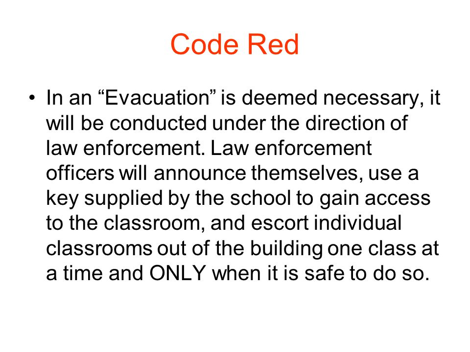 "Code Red In an ""Evacuation"" is deemed necessary, it will be conducted under the direction of law enforcement. Law enforcement officers will announce t"