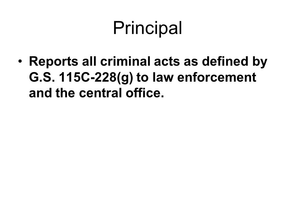 Principal Reports all criminal acts as defined by G.S. 115C-228(g) to law enforcement and the central office.