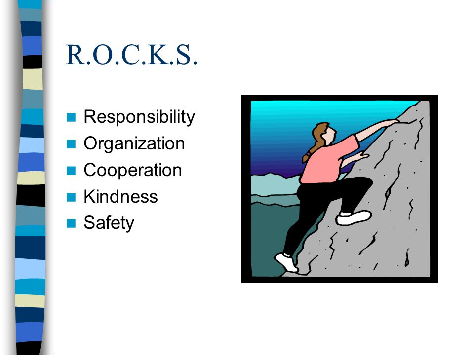 R.O.C.K.S. Responsibility Organization Cooperation Kindness Safety