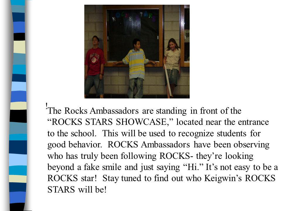 These Rocks Ambassadors have been creating weekly morning announcements to give Keigwin students something ROCKS-like to think about.