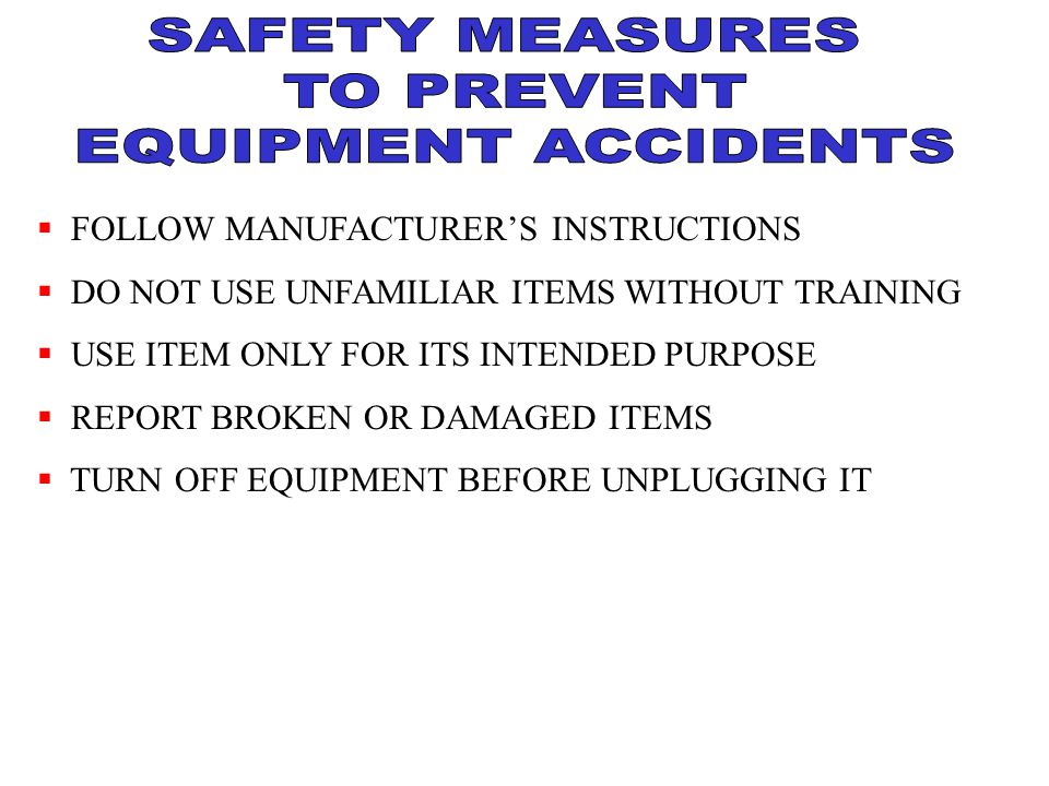  FOLLOW MANUFACTURER'S INSTRUCTIONS  DO NOT USE UNFAMILIAR ITEMS WITHOUT TRAINING  USE ITEM ONLY FOR ITS INTENDED PURPOSE  REPORT BROKEN OR DAMAGE