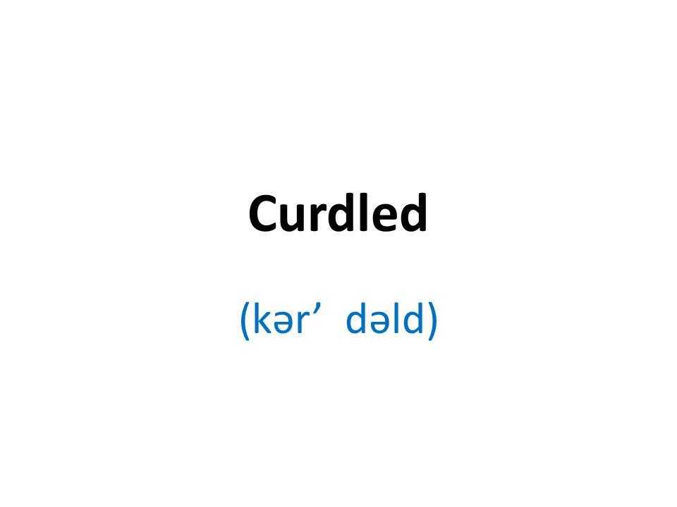 Curdled (kər' dəld)