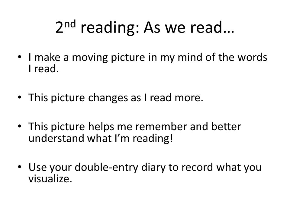 2 nd reading: As we read… I make a moving picture in my mind of the words I read.