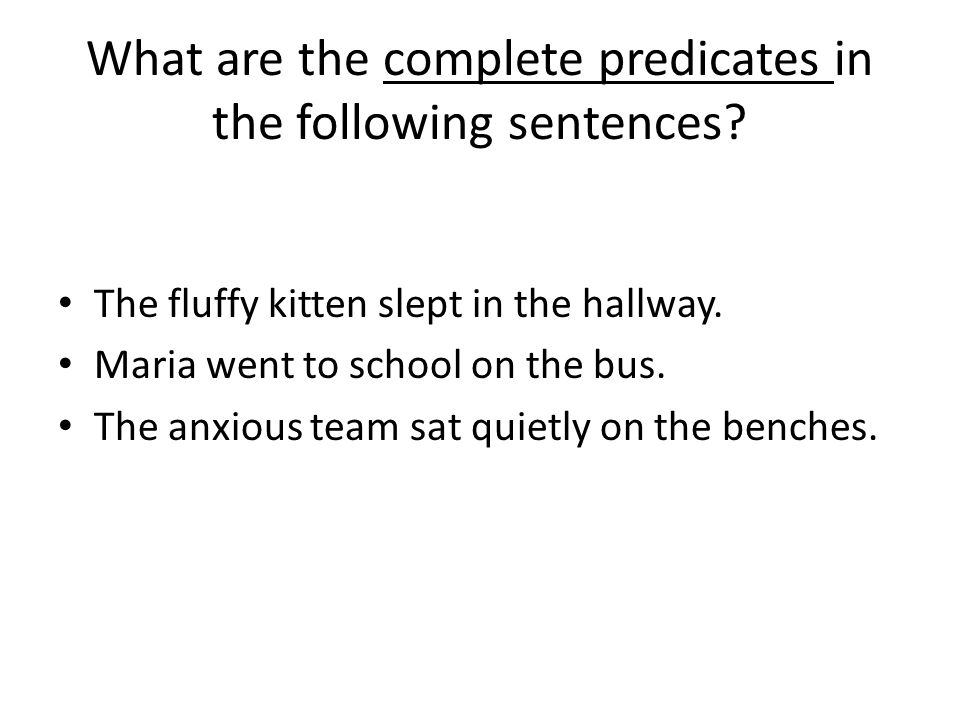 What are the complete predicates in the following sentences.