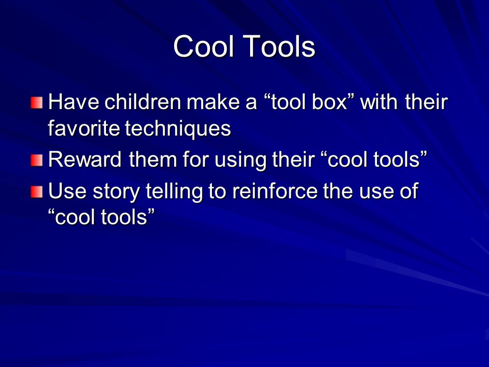 "Cool Tools Have children make a ""tool box"" with their favorite techniques Reward them for using their ""cool tools"" Use story telling to reinforce the"