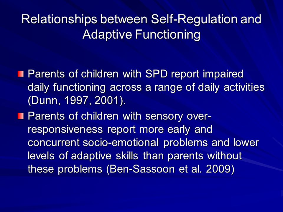 Relationships between Self-Regulation and Adaptive Functioning Parents of children with SPD report impaired daily functioning across a range of daily