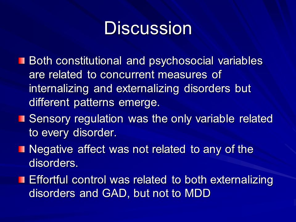 Discussion Both constitutional and psychosocial variables are related to concurrent measures of internalizing and externalizing disorders but differen