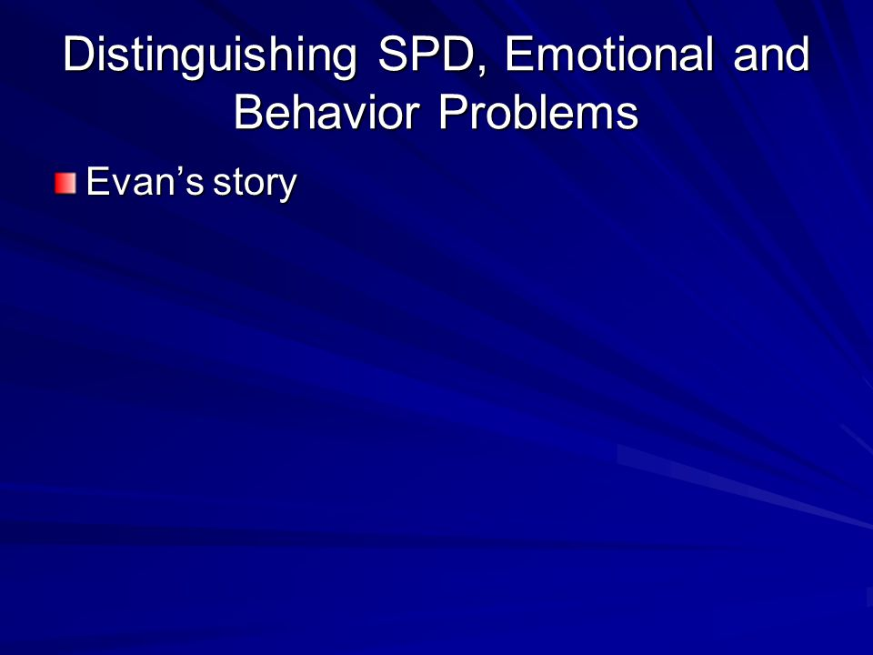 Distinguishing SPD, Emotional and Behavior Problems Evan's story